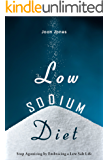 The Low Sodium Diet: Stop Agonizing by Embracing a Low Salt Life (English Edition)