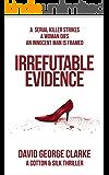 Irrefutable Evidence: The Cotton & Silk Thrillers Book 1