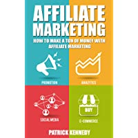 Affiliate Marketing: How To Make A Ton Of Money With Affiliate Marketing (2020 UPDATE...