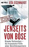 Jenseits von Böse: Kranke Verbrechen - die krassesten Fälle einer Gerichtsreporterin (German Edition)
