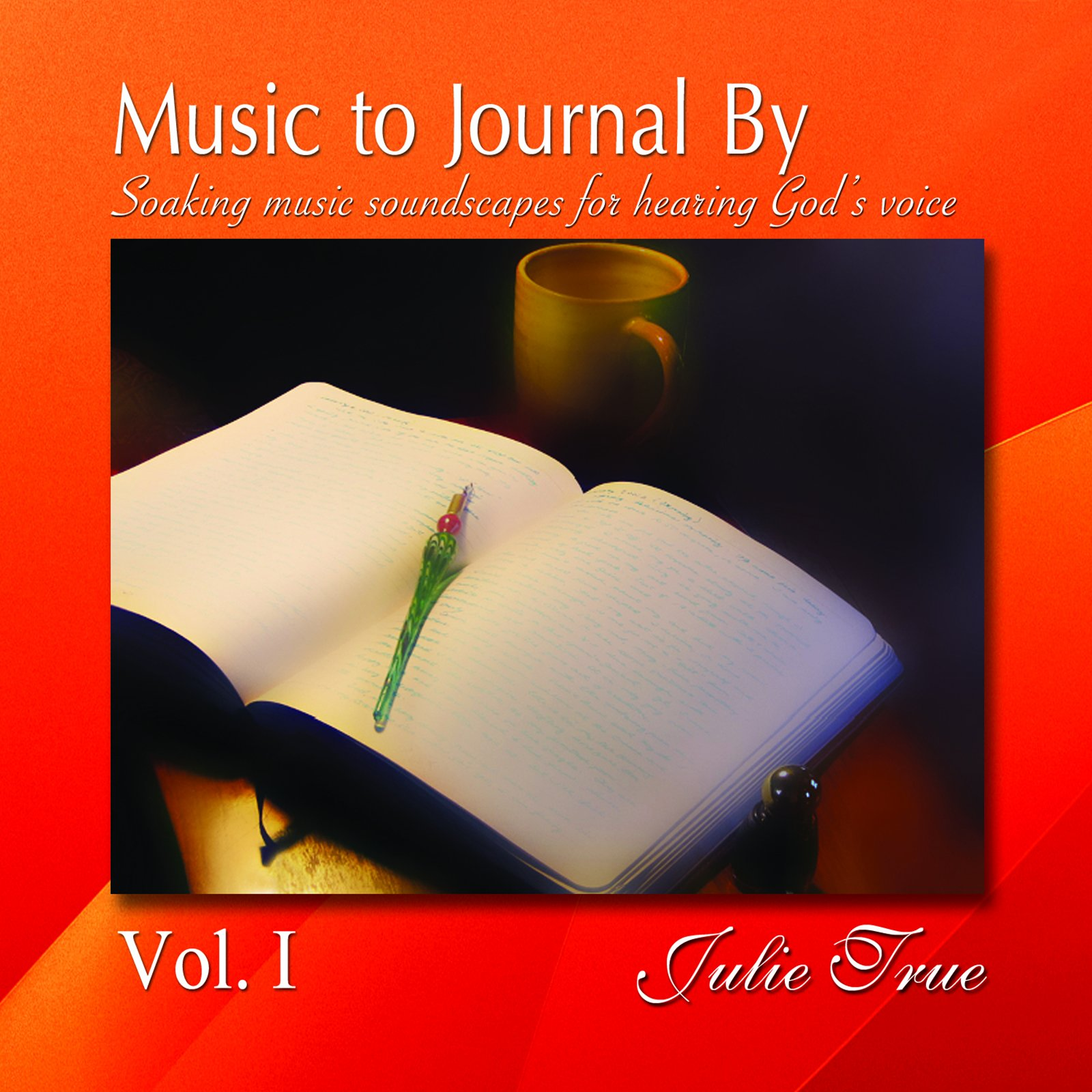 Music to Journal By Vol. I - Soaking Music Soundscapes for Hearing God's Voice by Trueheart Worship