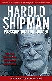 Harold Shipman - Prescription For Murder: The true story of Dr Harold Frederick Shipman (English Edition)