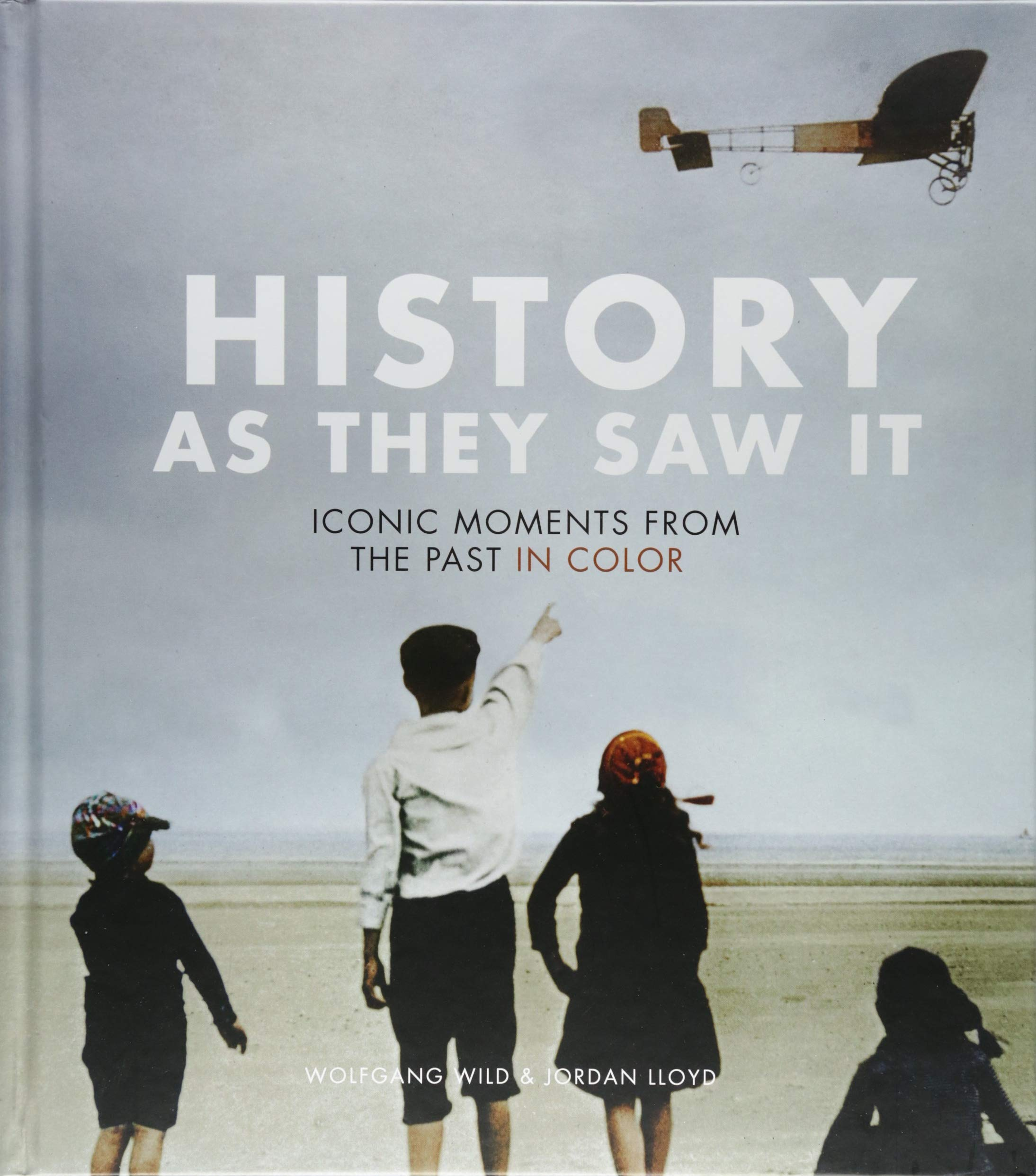 History as they saw it iconic moments from the past in color hardcover august 14 2018
