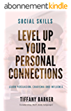 Social Skills: Level Up Your Personal Connections: Learn Persuasion, Charisma and Influence: (Leadership, NLP, Body Language) (English Edition)