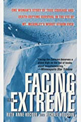 Facing the Extreme: One Woman's Story of True Courage and Death-Defying Survival in the Eye of Mt. McKinley's Worst Storm Ever Kindle Edition