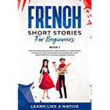 French Short Stories for Beginners Book 1: Over 100 Dialogues and Daily Used Phrases to Learn French in Your Car. Have Fun &