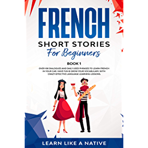French Short Stories for Beginners Book 1: Over 100 Dialogues and Daily Used Phrases to Learn French in Your Car. Have…