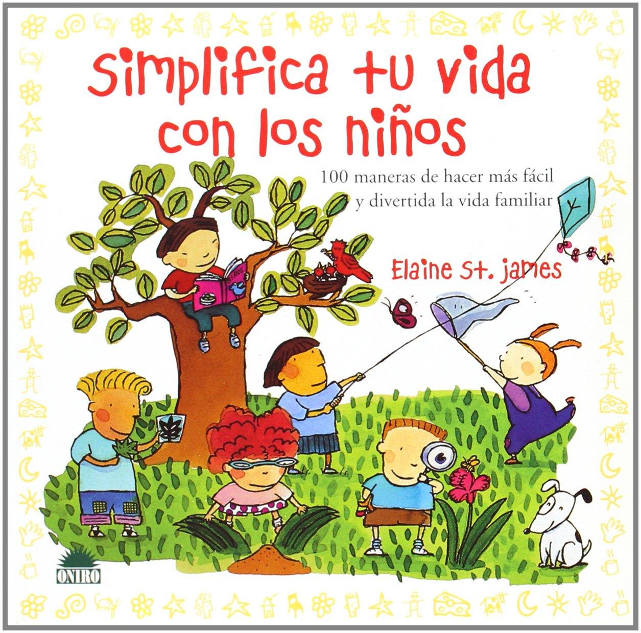 Simplifica Tu Vida Con Los Niños 100 Maneras De Hacer Mas Facil Y