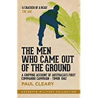 The Men Who Came Out of the Ground: A gripping account of Australia's first commando campaign   Timor 1942