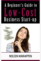 A Beginner's Guide to Low-Cost Business Start-Up Kindle Edition