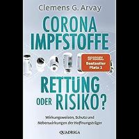 Corona-Impfstoffe: Rettung oder Risiko?: Wirkungsweisen, Schutz und Nebenwirkungen der Hoffnungsträger (German Edition)