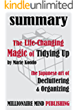 Summary: The Life Changing Magic of Tidying Up: The Japanese Art of Decluttering and Organizing by Marie Kondo | Key Ideas in One Hour or Less