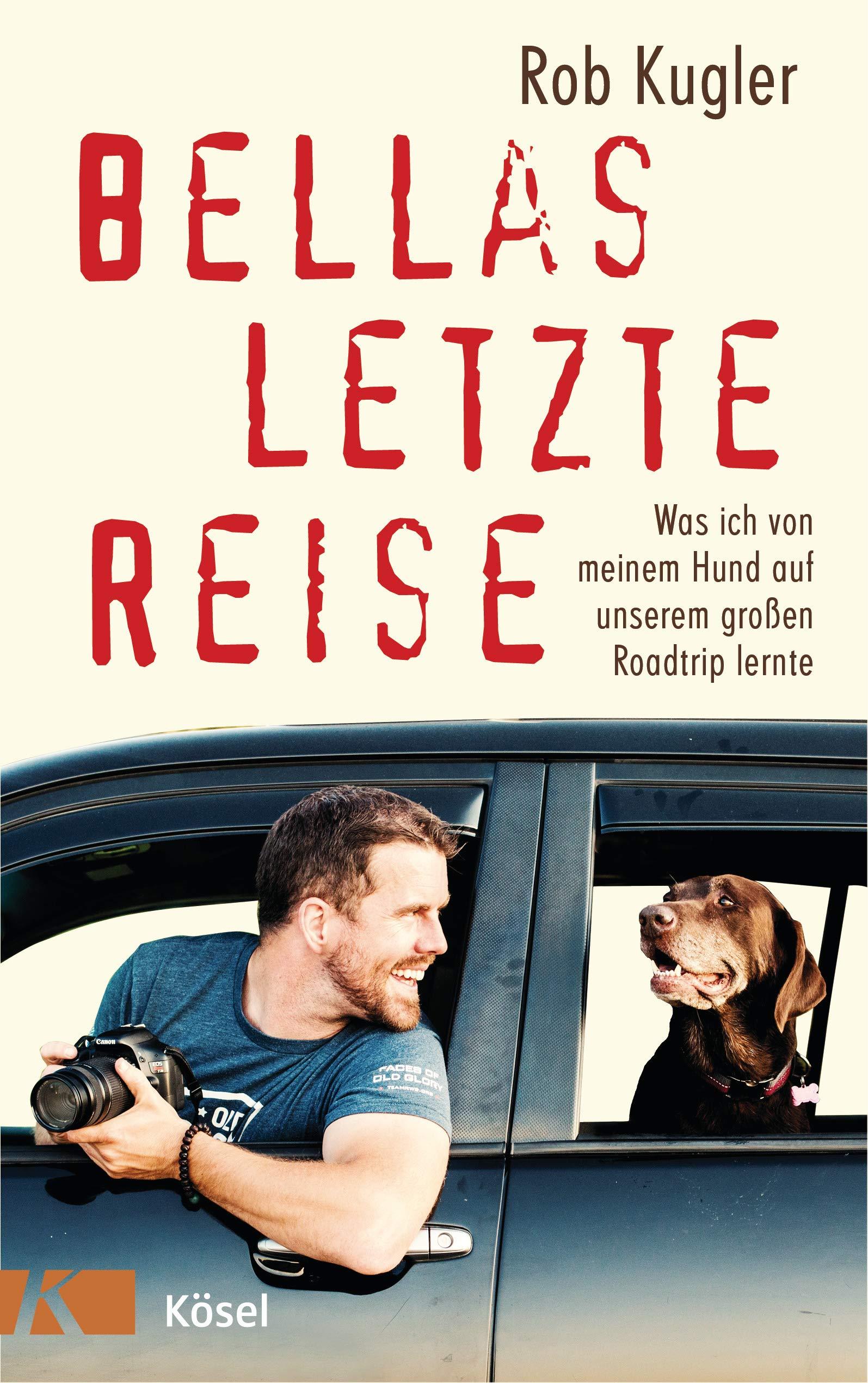 Bellas letzte Reise: Was ich von meinem Hund auf unserem großen Roadtrip lernte Broschiert – 1. April 2019 Robert Kugler Bettina Spangler Kösel-Verlag 346634722X