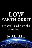 Low Earth Orbit: A Novella About the Near Future