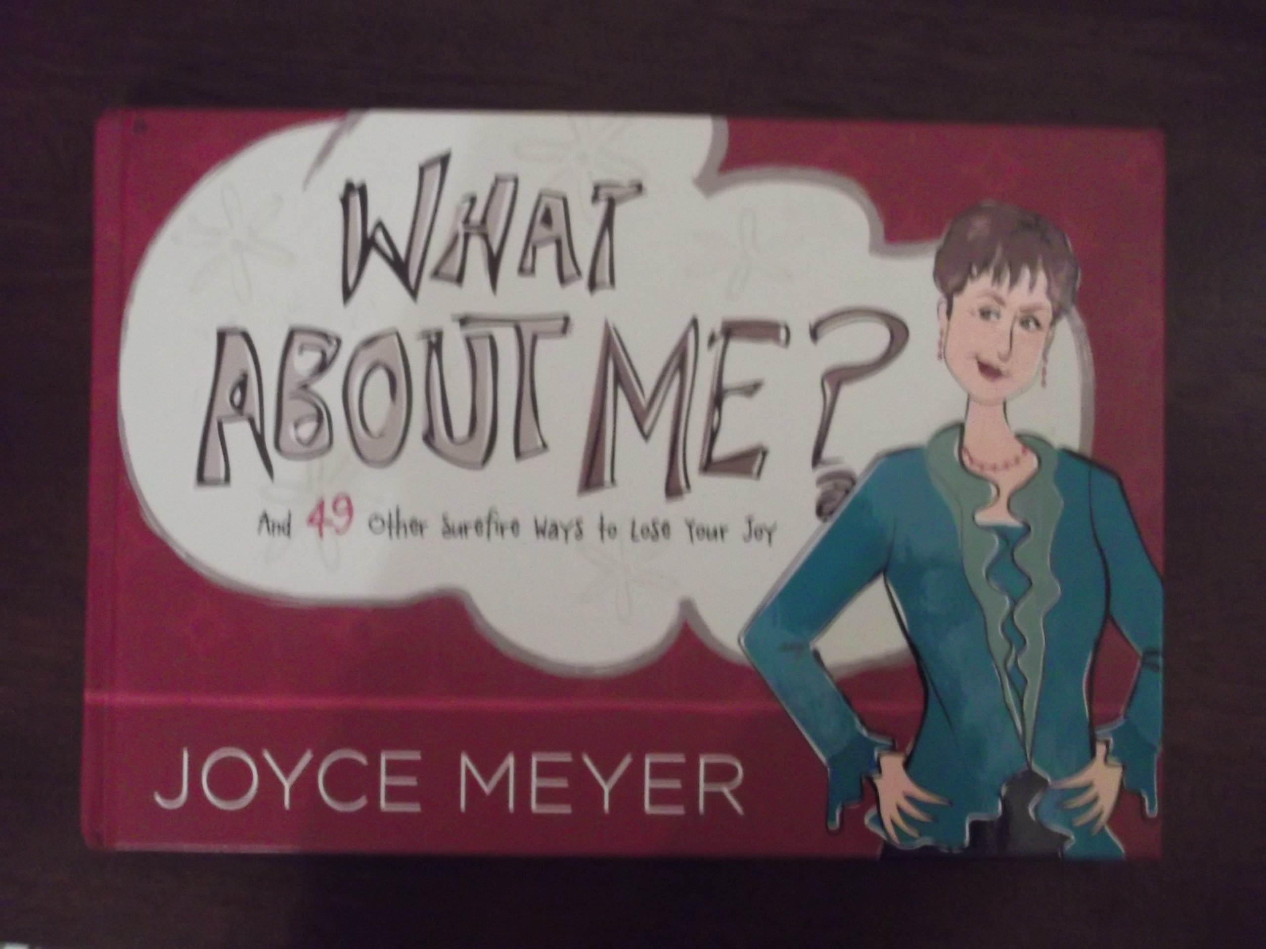 Read Online What About Me? AND 49 Other Surefire Ways to Lose Your Joy- Joyce Meyer pdf