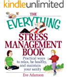The Everything Stress Management Book: Practical Ways to Relax, Be Healthy, and Maintain Your Sanity (Everything®)