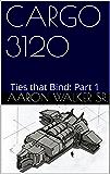 Cargo 3120: Ties that Bind: Part 1