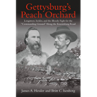 "Gettysburg's Peach Orchard: Longstreet, Sickles, and the Bloody Fight for the ""Commanding Ground"" Along the Emmitsburg…"