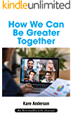 How We Can Be Greater Together: Want a Happier, More Meaningful & More Productive Life?
