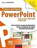 Travaux pratiques - PowerPoint : Toutes versions 2007 à 2016 et Office 365