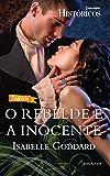 O Rebelde e A Inocente: Harlequin Históricos - ed.129