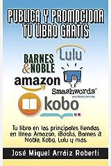 Publica y promociona  tu libro gratis: Tu libro en las principales tiendas en línea: Amazon, iBooks, Barnes & Noble, Kobo, Lulu y más. (Spanish Edition) Kindle Edition