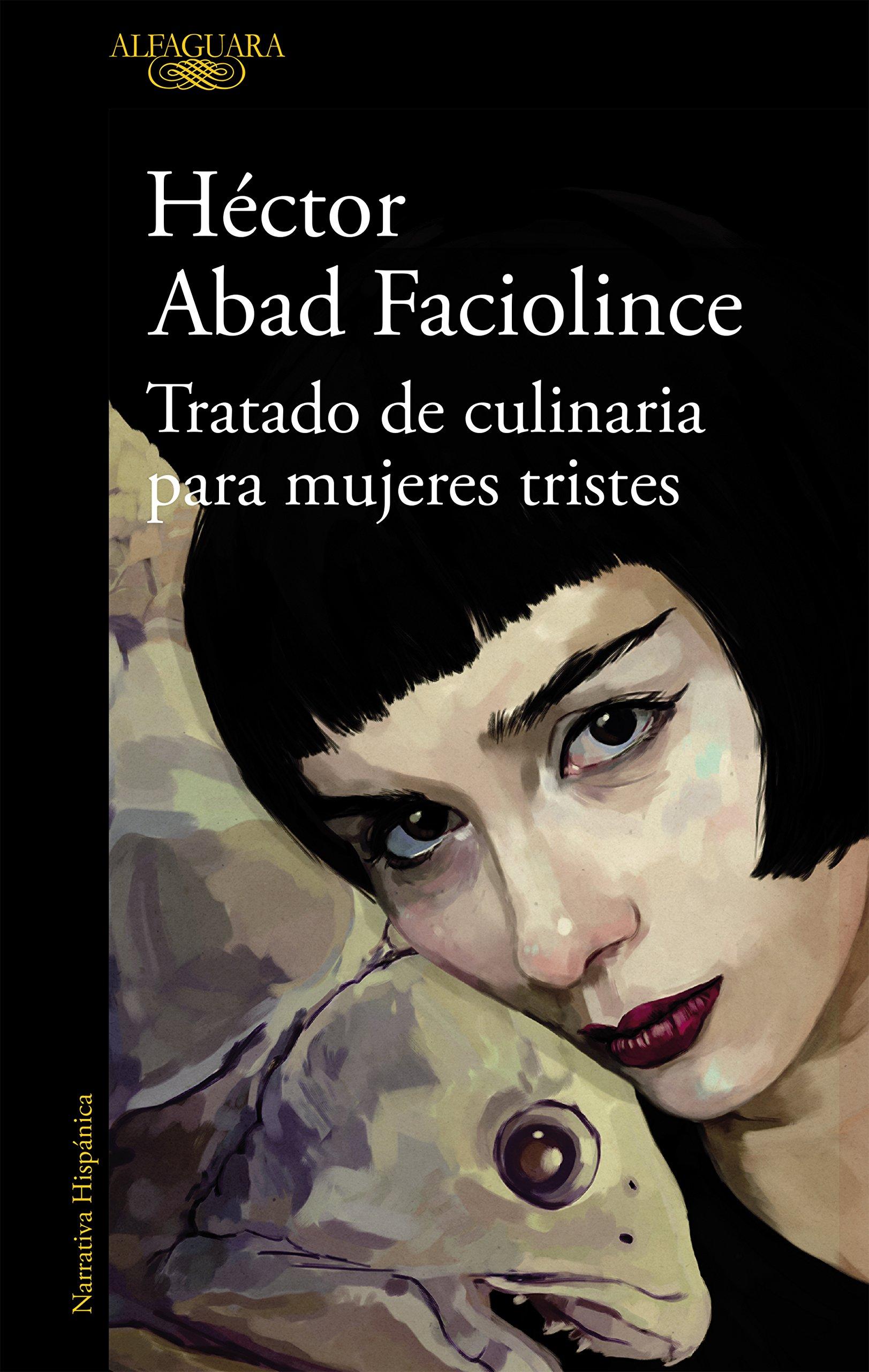 Tratado de culinaria para mujeres tristes (HISPANICA): Amazon.es: Héctor Abad Faciolince: Libros