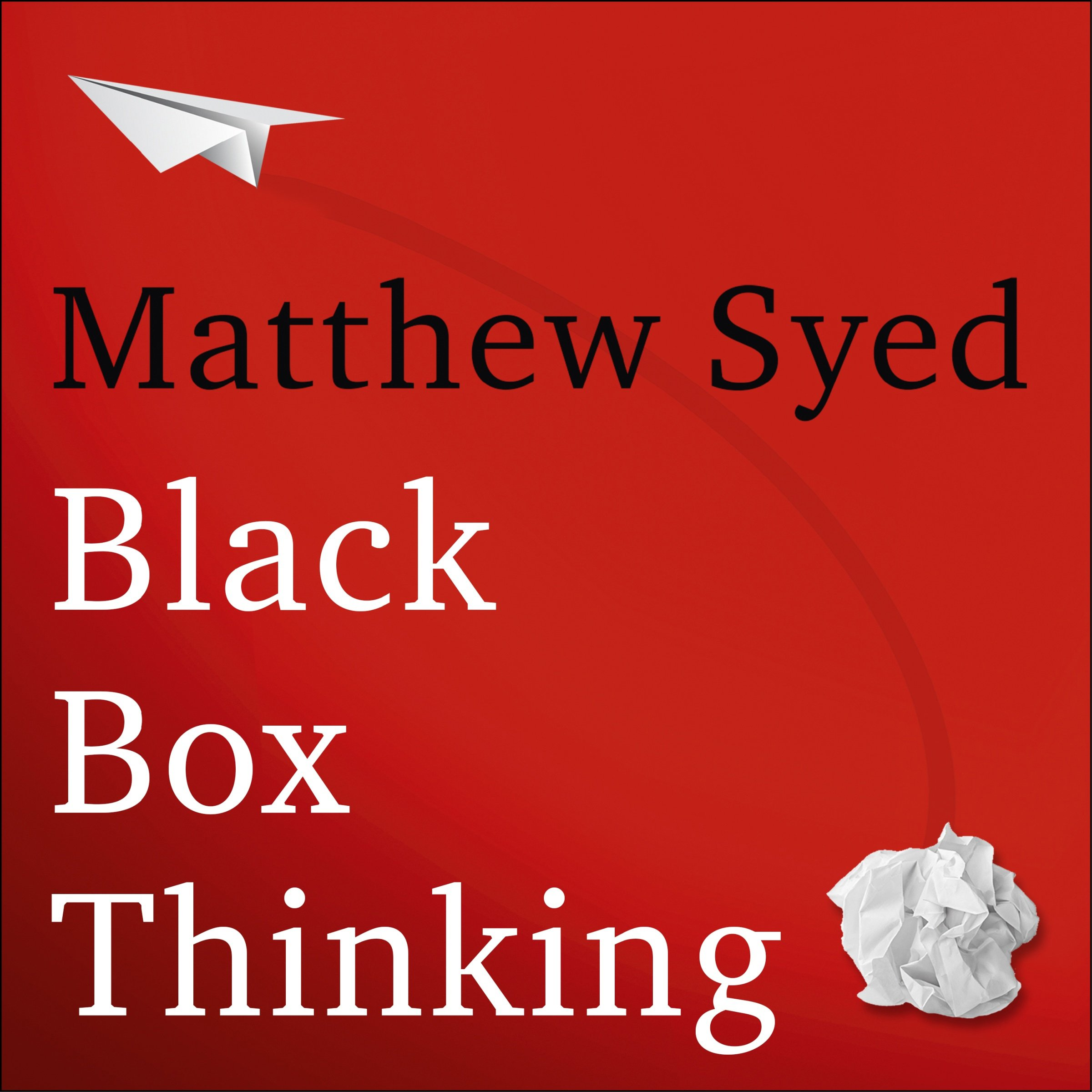 Black Box Thinking  The Surprising Truth About Success
