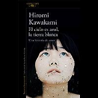 El cielo es azul, la tierra blanca: Una historia de amor (Spanish Edition)