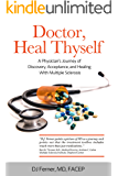 Doctor, Heal Thyself: A Physician's Journey of Discovery, Acceptance, and Healing With Multiple Sclerosis