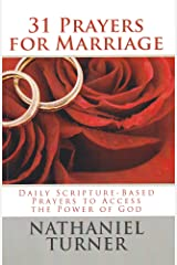 31 Prayers for Marriage: Daily Scripture-Based Prayers to Access the Power of God Kindle Edition