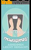 Abnehmen leicht gemacht: Auf die Waage - Freudensprung!:  gute Entscheidungen, viel Motivation, Diätbuch mit Tipps, Tricks & dünn werden mit guter Laune, kein Stress, sondern Freude bei der Abnahme