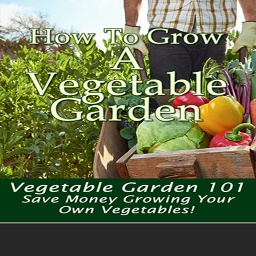 How To Grow A Vegetable Garden : Learn How To Start Up, Plant Your Garden And Harvest Your Vegetables