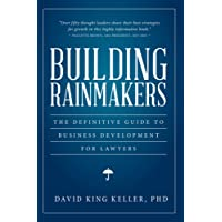 Building Rainmakers: The Definitive Guide to Business Development for Lawyers