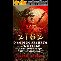 2162 O Código Secreto de Hitler: E se você retornasse no tempo e se apaixonasse por um dos homens mais cruéis da…