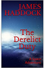The Derelict Duty: A Space Adventure (The Duty trilogy Book 1) Kindle Edition