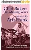 Chet Baker: The Missing Years: A Memoir by Artt Frank (English Edition)