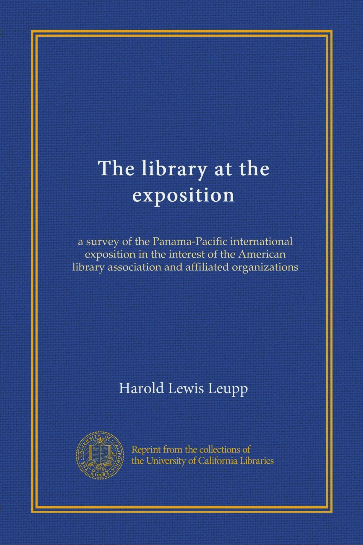 The library at the exposition (Vol-1): a survey of the Panama-Pacific international exposition in the interest of the American library association and affiliated organizations pdf epub