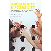Uncertainty and Possibility: New Approaches to Future Making in Design Anthropology
