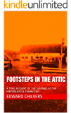 FOOTSTEPS IN THE ATTIC: A TRUE ACCOUNT OF THE SLAYINGS AT THE HINTERKAIFECK FARMSTEAD