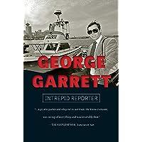George Garrett: Intrepid Reporter