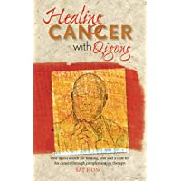 Healing Cancer With Qigong: One man's search for healing and love in curing his...