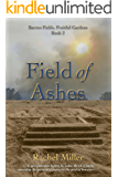 Field of Ashes (Barren Fields, Fruitful Gardens Book 2)