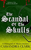 The Scandal of the Skulls: A Hildegard of Meaux medieval mystery