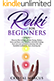 Reiki for Beginners: Discover How to Improve your Energy,Reduce Stress and Raise your Vibration with Reiki Healing.Start now your personal awakening with ... kundalini meditation.Aura cleansing tips