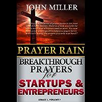 Prayer Rain: Breakthrough Prayers For Startups & Entrepreneurs (Prayer Rain Series)