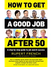 How to Get a Good Job After 50: A step-by-step guide to job search success
