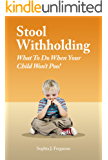 Stool Withholding: What To Do When Your Child Won't Poo!