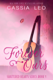 Forever Ours: A Scorching Hot Feel-Good Summer Romance Read (Shattered Hearts Book 1)