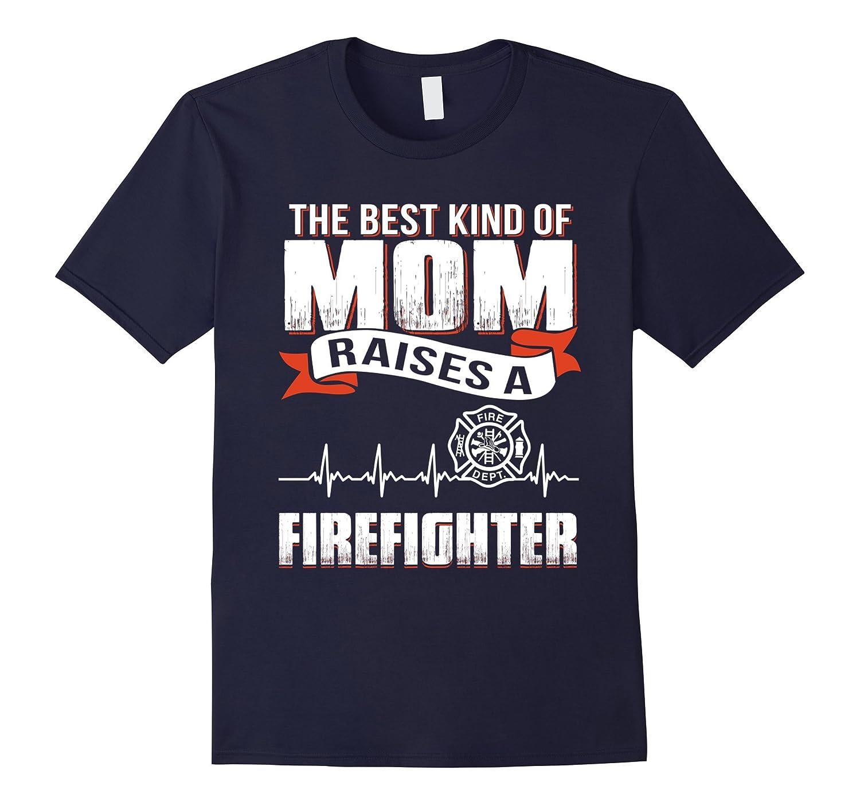 Mother day gift best kind mom raise Firefighter shirt-CD